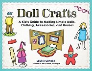 Doll Crafts : A Kid's Guide to Making Simple Dolls, Clothing, Accessories, and Houses, Carlson, Laurie