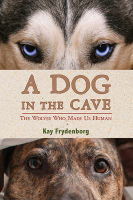 A Dog in the Cave : The Wolves Who Made Us Human, Kay Frydenborg