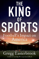 The King of Sports : Football's Impact on America, Greg Easterbrook