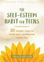The Self-Esteem Habit for Teens : 50 Simple Ways to Build Your Confidence Every Day , Lisa M. Schab