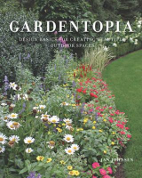 Gardentopia: Design Basics for Creating Beautiful Outdoor Spaces, by Jan Johnsen