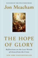 The Hope of Glory:  Reflections on the Last Words of Jesus from the Cross, by Jon Meacham