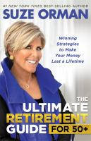 The ultimate retirement guide for 50+ : winning strategies to make your money last a lifetime, by Suze Orman