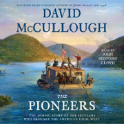 The Pioneers: The Heroic Story of the Settlers Who Brought the American Ideal West, by David McCullough