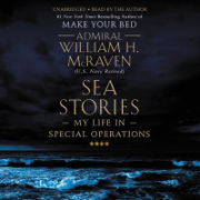 Sea Stories: My Life in Special Operations, by Admiral William H. McRaven